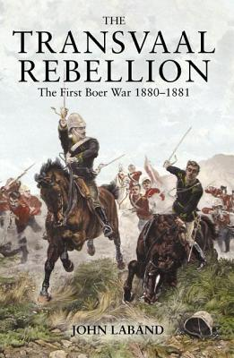 The Transvaal Rebellion: The First Boer War, 1880-1881