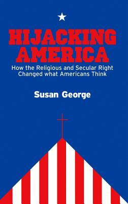 Hijacking America: How the Religious and Secular Right Changed What Americans Think