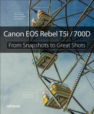 Canon EOS Rebel T5i/700D: From Snapshots to Great Shots