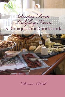 Recipes from Ladybug Farm by Donna Ball