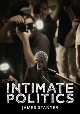 Intimate Politics: The Rise of the Celebrity Politician and the Decline of Privacy