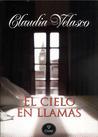 El Cielo En Llamas by Claudia Velasco
