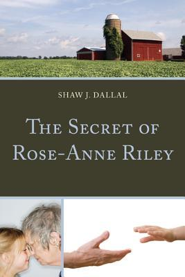 Ebook The Secret of Rose-Anne Riley by Shaw J. Dallal DOC!