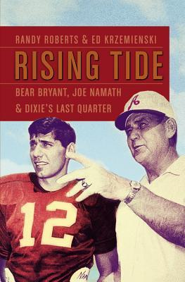 rising-tide-bear-bryant-joe-namath-and-dixie-s-last-quarter