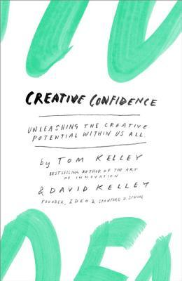 creative confidence- unleashing the creative potential within us all-tom kelley-david kelley-marketing and creativity books-www.ifiweremarketing.com