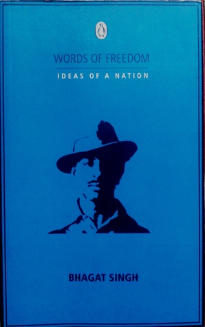 Words of Freedom: Ideas of a Nation: Bhagat Singh