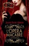 L'Opéra macabre - l'intégrale by Jeanne Faivre d'Arcier