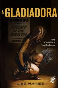 Ebook A Gladiadora by Lise Haines PDF!