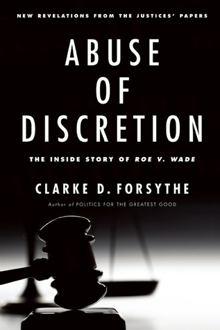 Abuse of Discretion: The Inside Story of How the Supreme Court Failed in Roe v. Wade