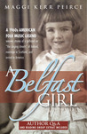 """A Belfast Girl: A 1960s American folk music legend weaves stories of a girlhood on """"the singing streets"""" of Ireland, marriage in Scotland, and arrival in America"""