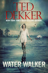 Water Walker by Ted Dekker
