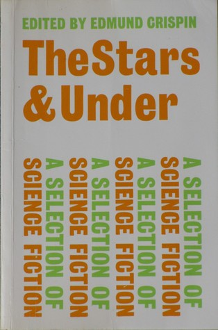 The Stars and Under: A Selection of Science Fiction