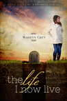 The Life I Now Live by Marilyn Grey