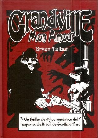 Ebook Grandville Mon Amour by Bryan Talbot DOC!