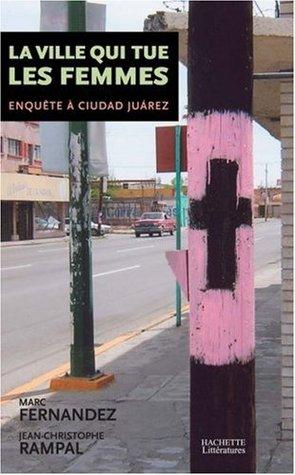 La ville qui tue les femmes: enquête à Ciudad Juarez