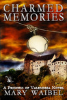 Charmed Memories (A Princess of Valendria Novel)