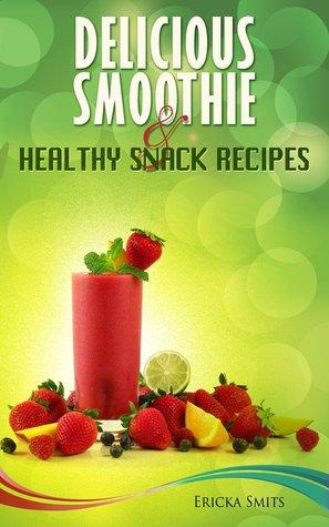 Delicious Smoothie & Healthy Snack Recipes