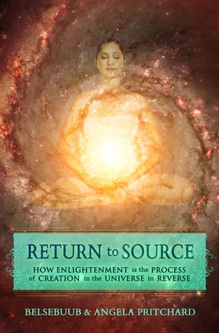 Return to Source: How Enlightenment is the Process of Creation in the Universe in Reverse