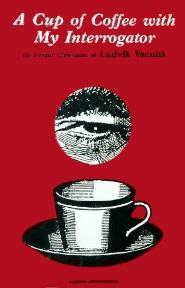 A Cup of Coffee With My Interrogator: The Prague Chronicles of Ludvik Vaculik