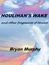 Houlihan's Wake and other fragments of Mexico by Bryan  Murphy