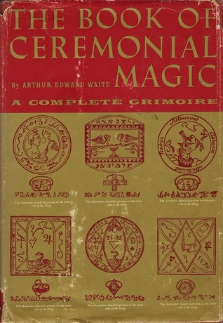 The Book of Ceremonial Magic: The Secret Tradition in Goëtia, Including the Rites and Mysteries of Goëtic Theurgy, Sorcery, and Infernal Necromancy