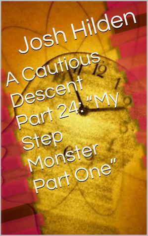 "A Cautious Descent Part 24: ""My Step Monster Part One"" (A Cautious Descent Into Respectability, #24)"