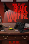 Tales of a 10th Grade Vampire Hunter by Bill Blume