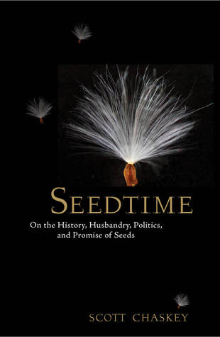 Seedtime: On the History, Husbandry, Politics and Promise of Seeds