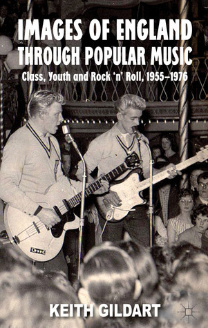 Images of England through Popular Music: Class, Youth and Rock 'n' Roll, 1955-1976