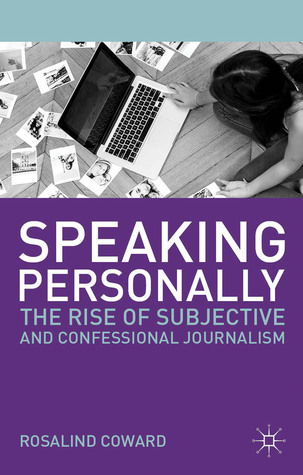 Speaking Personally: The Rise of Subjective and Confessional Journalism