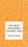 The Best Argument Against God by Graham Oppy