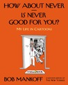How About Never—Is Never Good for You?: My Life in Cartoons
