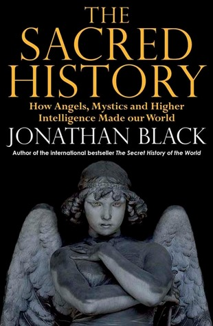 The Sacred History How Angels Mystics And Higher Intelligence Made