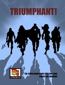 Triumphant! The Super Heroic Role Playing Game by Simon Washbourne