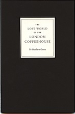 The Lost World of the London Coffeehouse