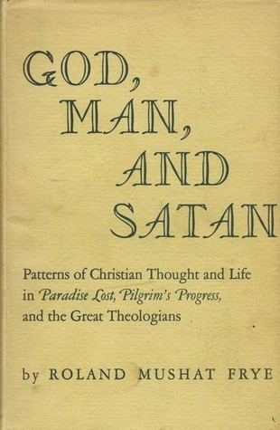 God, Man, and Satan; Patterns of Christian Thought and Life in Paradise Lost, Pilgrim's Progress, and the Great Theologians