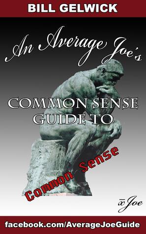 An Average Joe's Common Sense Guide to Common Sense