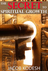 The Secret to Spiritual Growth by Jacob Kodesh