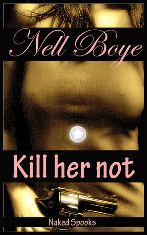 Kill Her Not by Nell Boye