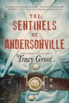 The Sentinels of Andersonville by Tracy Groot