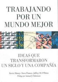 Trabajando Por Un Mundo Mejor.  Ideas que transformaron un siglo y una Compañía