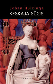 Keskaja sügis : uurimus 14.-15. sajandi elu- ning mõttevormidest Prantsusmaal ja Madalmaades