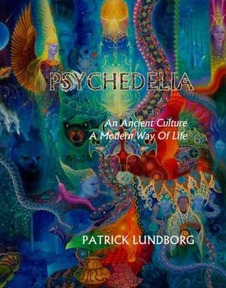 Image result for Patrick Lundborg, Psychedelia: An Ancient Culture, A Modern Way Of Life,
