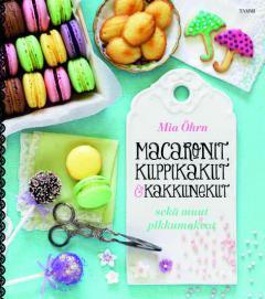 Macaronit, kuppikakut & kakkutikkarit sekä muut pikkumakeat