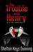 The Trouble With Henry (A S...