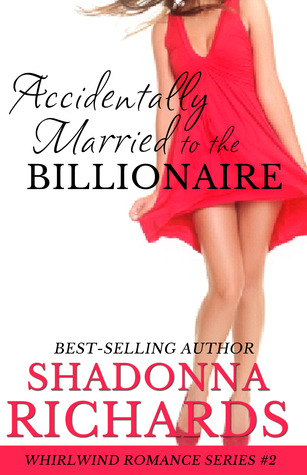 Accidentally Married to the Billionaire( Whirlwind Romance 2)