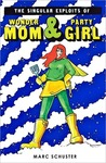 The Singular Exploits of Wonder Mom & Party Girl