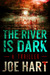 The River Is Dark by Joe Hart