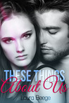 These Things About Us by Laura Beege
