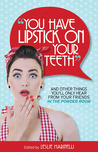 """You Have Lipstick on Your Teeth"" and Other Things You'll Only Hear from Your Friends In The Powder Room"